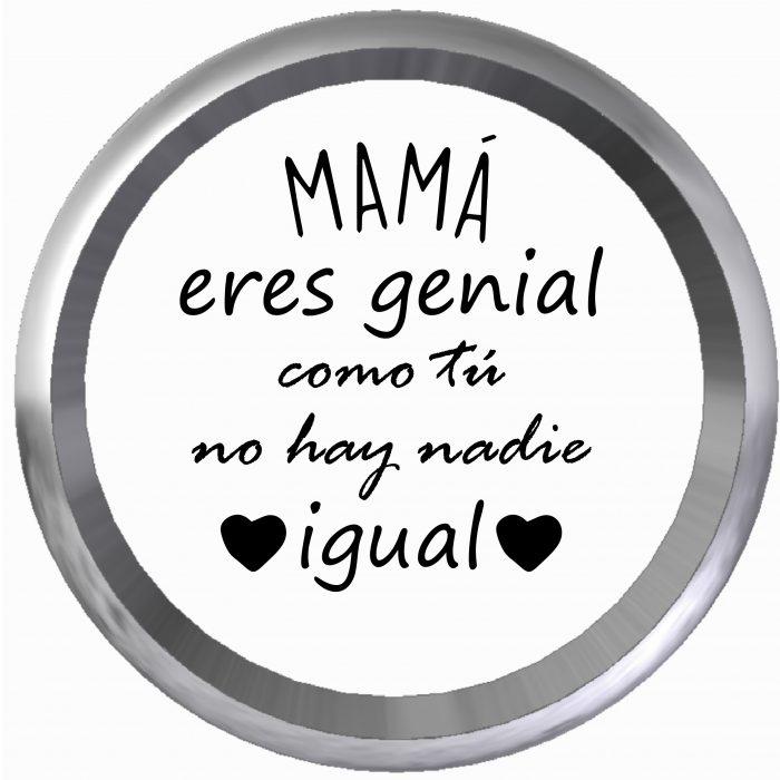 Mamá eres genial como tú no hay nadie igual